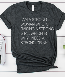 TNGU-2D-1990368133186 Strong Woman, Strong Daughter, Strong Drink
