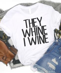 TNGU-2D-1990363906114 They Whine, I Wine Unisex Shirt
