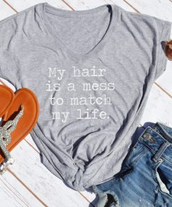 TNGU-2D-375850663940 My hair is a mess to match my life tshirt