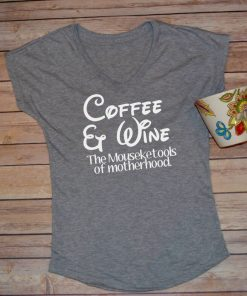 TNGU-2D-375847878660 Coffee and Wine; the Mouseketools of motherhood t-shirt