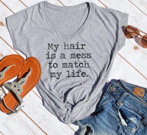 TNGU-2D-375850663940 My hair is a mess to match my life tshirt