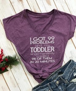 TNGU-2D-375851646980 I got 99 problems and my toddler created 98 tshirt