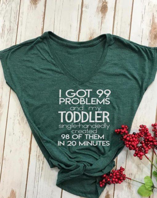 TNGU-2D-375851646980 I got 99 problems and my toddler created 98 tshirt